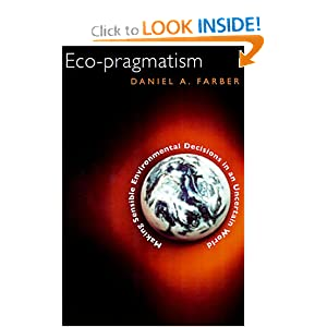 Eco-pragmatism: Making Sensible Environmental Decisions in an Uncertain World Daniel A. Farber