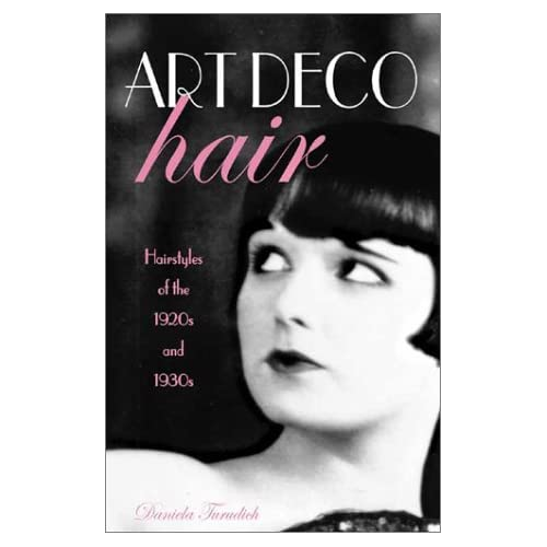 Art Deco Hair: Hairstyles of the 1920s and 1930s: Daniela Turudich