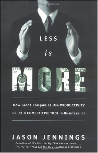 Less Is More: How Great Companies Use Productivity, Jason Jennings