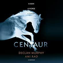 Centaur Audiobook by Declan Murphy, Ami Rao Narrated by Stephen Hogan, Julie Maisey