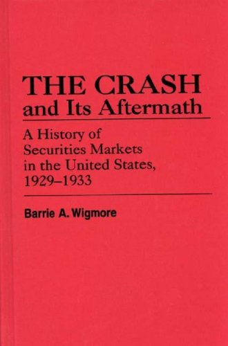 Crash and Its Aftermath: History of Securities Markets in the United States, 1929-33 (Contributions in Economics & Economic History)