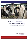 Metabolic disorders of transition dairy cows: Symptoms, etiology and prevention
