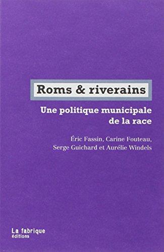 Roms  &  riverains : Une politique municipale de la race