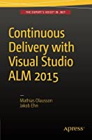 Continuous Delivery with Visual Studio ALM 2015 Front Cover