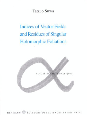 Indices of vector fields and residues of singular holomorphic foliations (Actualites mathematiques) PDF