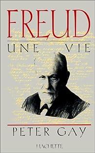 Freud, une vie par Peter Gay