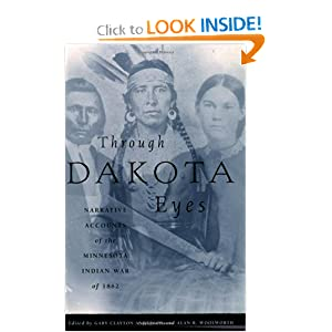 Through Dakota Eyes: Narrative Accounts Of The Minnesota Indian War Of 1862 by Gary C. Anderson
