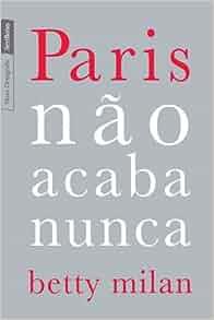 Paris Nao Acaba Nunca (Edicao de Bolso) (Em Portugues do