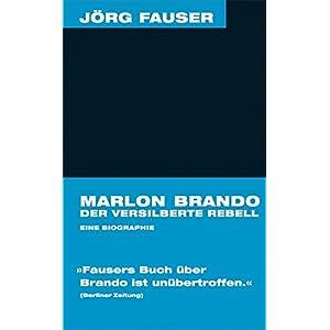 Marlon Brando - Der versilberte Rebell. Jörg-Fauser-Edition Bd. 1