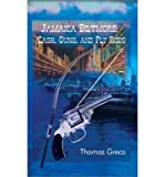 img - for [ JAMAICA BILTMORE: CASH, GUNS, AND FLY RODS ] By Greco, Thomas ( Author) 2003 [ Paperback ] book / textbook / text book