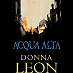 Acqua Alta (       UNABRIDGED) by Donna Leon Narrated by Anna Fields