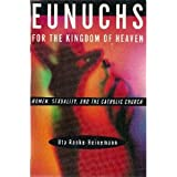Eunuchs for the Kingdom of Heaven : Women, Sexuality, and The Catholic Church