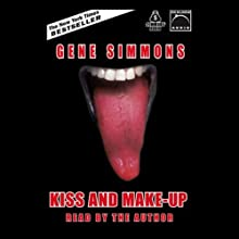 Kiss and Make-Up (       UNABRIDGED) by Gene Simmons Narrated by Gene Simmons