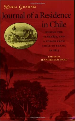 Journal of a Residence in Chile During the Year 1822, and a Voyage from Chile to Brazil in 1823