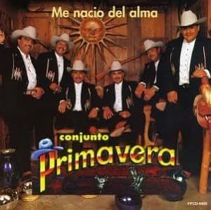 Conjunto Primavera - Me Nacio Del Alma - Amazon.com Music