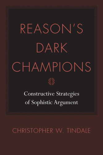 Reason's Dark Champions: Constructive Strategies of Sophistic Argument (Studies in Rhetoric/Communication)