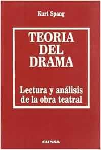Teoria del drama: Lectura y analisis de la obra teatral