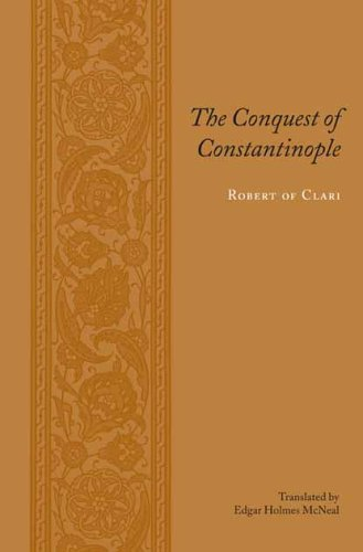 Conquest Of Constantinople, EDGAR HOLMES MCNEAL, ROBERT DE CLARI