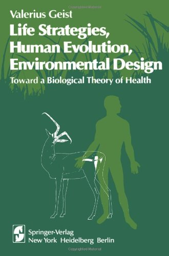 Life Strategies, Human Evolution, Environmental Design: Toward a Biological Theory of Health