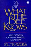 What the Bee Knows: Reflections on Myth, Symbol, and Story (Arkana) (0140194665) by P. L. Travers