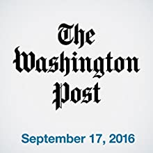 Top Stories Daily from The Washington Post, September 17, 2016 Newspaper / Magazine by  The Washington Post Narrated by  The Washington Post