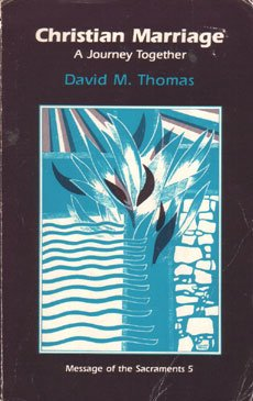 Christian Marriage: A Journey Together (Message of the Sacraments), David M. Thomas