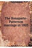 img - for The Bonaparte-Patterson marriage in 1803 book / textbook / text book