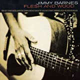 Flesh & Woodby Jimmy Barnes