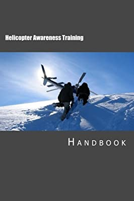 Helicopter Awareness Training Handbook by CreateSpace Independent Publishing Platform