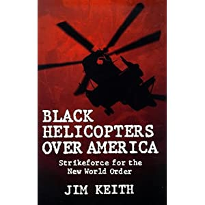 Black Helicopters Over America: Strikeforce for the New World Order