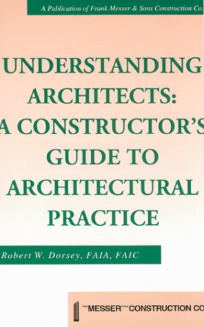 Understanding Architects : A Constructor's Guide to Architectural Practice