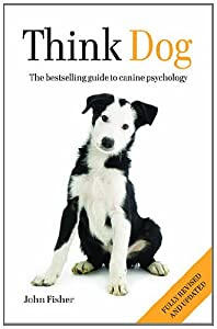 Think Dog: The Bestselling Guide to Canine Psychology from Cassell Illustrated