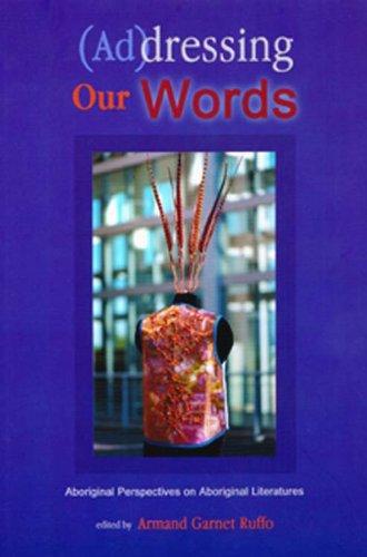 (Ad)dressing Our Words: Aboriginal Perspectives on Aboriginal Literature