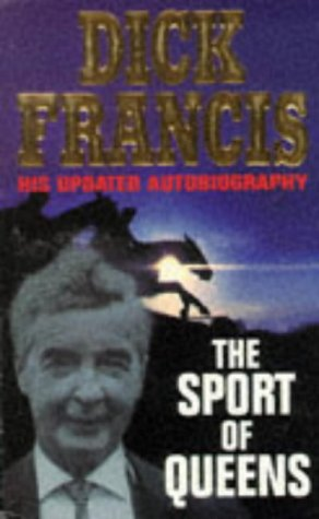 The Sport of Queens: The Autobiography of Dick Francis, Dick Francis