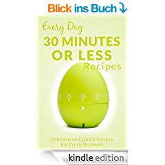 Recipes In 30 Minutes or Less: The Beginner's Guide to Quick, Healthy and Delicious Meals for Anytime of the Day (Everyday Recipes) (English Edition)