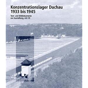 Konzentrationslager Dachau 1933 bis 1945: Text- und Bilddokumente zur Ausstellung