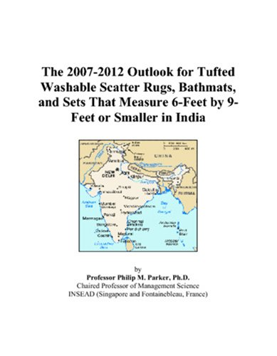 The 2007-2012 Outlook for Tufted Washable Scatter Rugs, Bathmats, and Sets That Measure 6-Feet by 9-Feet or Smaller in India