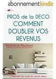 Pros de la déco: Doublez vos revenus (Les outils du coach déco)