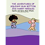 Squishy and Harry Meet Wheels (The Adventures of Squishy Gum Bottom & Harry Needles)