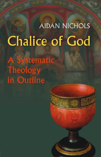 Chalice of God: A Systematic Theology in Outline, Aidan Nichols