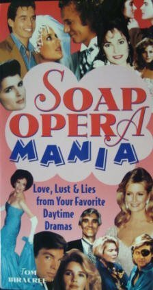 Soap Opera Mania: Love, Lust, and Lies from Your Favorite Daytime Dramas PDF