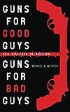 Guns for Good Guys, Guns for Bad Guys: Gun Violence in America