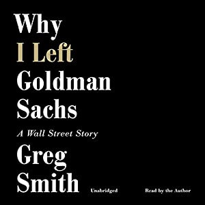 Why I Left Goldman Sachs: A Wall Street Story | [Greg Smith]