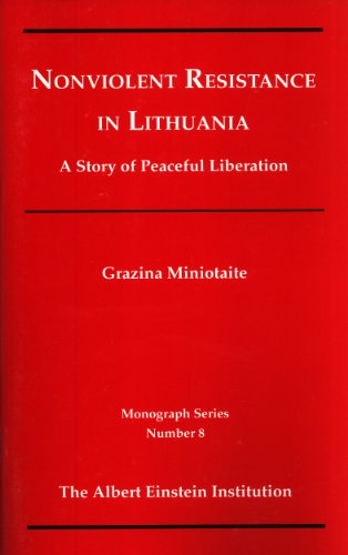 Nonviolent Resistance in Lithuania: A Story of Peaceful Liberation (Monograph Series, 8)