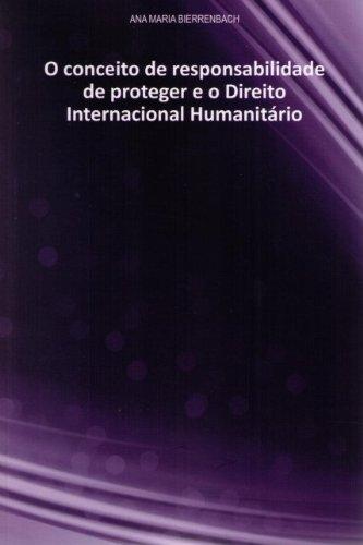 Concept of Responsibility to Protect and International Humanitarian Law (Conceito De Responsabilidade De Proteger E O Di