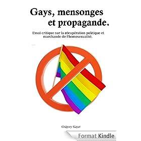 Gays, mensonges et propagande.: De la r�cup�ration politique et marchande de l'homosexualit�.