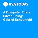 A Dumpster Fire's Silver Lining: Gabriel Schoenfeld | Gabriel Schoenfeld