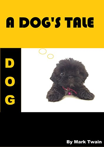 """Mark Twain - A Dog's Tale: """"A Dog's Tale"""" is one of the best-known short stories by Mark Twain (English Edition)"""