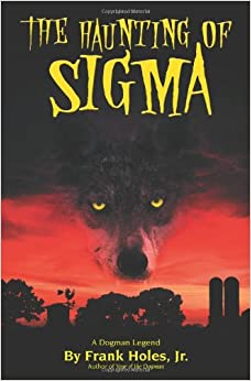 The Haunting of Sigma: A Dogman Legend: Frank Holes Jr: 9781419656200: Amazon.com: Books