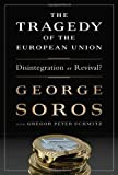 By George Soros The Tragedy of the European Union: Disintegration or Revival?